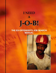 I need a J-O-B! The Ex-Offender's Job Search Manual
