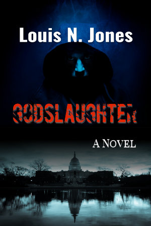 Godslaughter, a Christian suspense novel by Louis N Jones